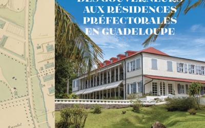 Littérature – Ed. Hervé Chopin – Des résidences des gouverneurs aux résidences préfectorales en Guadeloupe